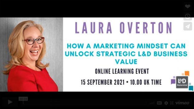 Laura Overton.How a marketing mindset can unlock strategic L&D business value